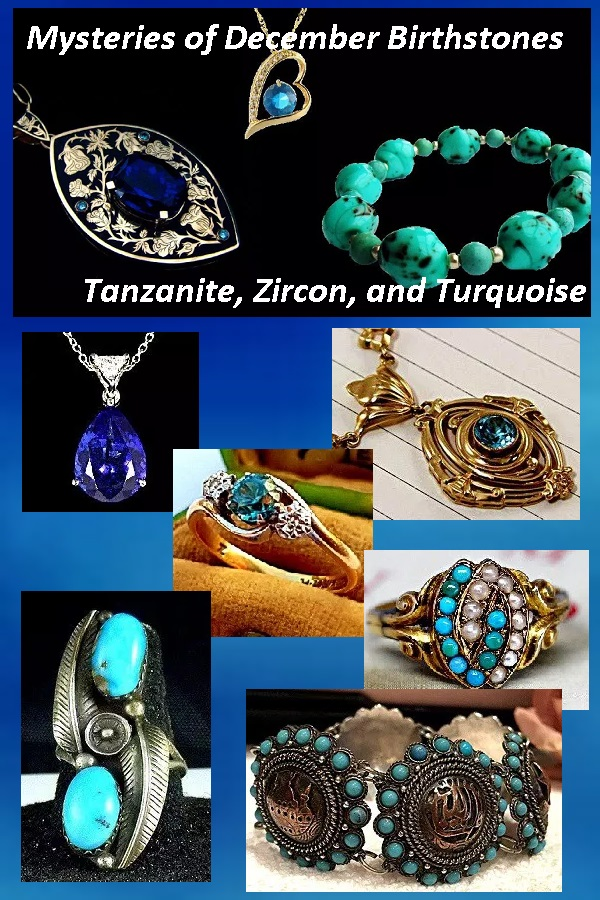 Mysteries of December Birthstones Tanzanite, Zircon, and Turquoise - Estates in Time : December Birthstones are a mixture of newandoldwiththenewestdiscoveryofTanzaniaas well as the oldest known stone in the world, Zircon.