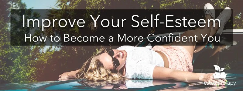 Improve Self-Esteem and Become more Confident