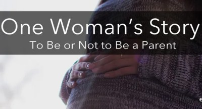 One Womans Story: To Be or Not to Be a Parent