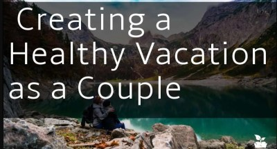 tips to a successful couples vacation retreat trip