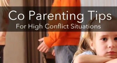 Co Parenting Tips for High Conflict Situations
