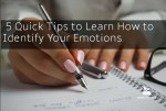 5 Quick Tips to Learn How to Identify Your Emotions
