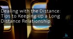 Dealing with the Distance: Tips to Keeping up a Long Distance Relationship.