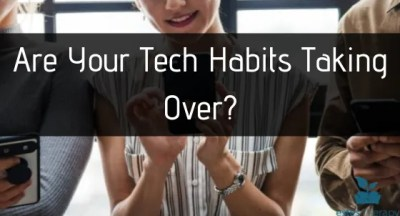 Are Your Tech Habits Taking Over?