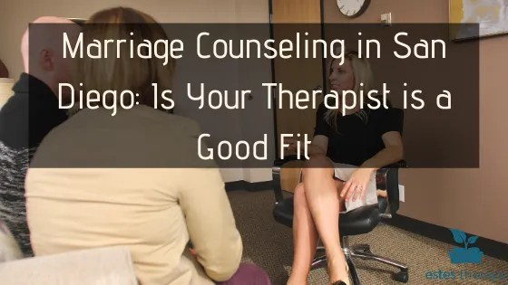 Marriage Counseling in San Diego_ Is Your Therapist is a Good Fit therapy counselor therapist