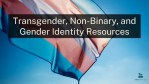 Transgender, Non-Binary, and Gender Identity Resources