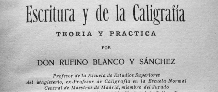 Para ser buen calígrafo: Rufino Blanco y Sánchez