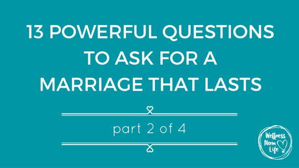13 Questions for a Marriage That Lasts Part 2