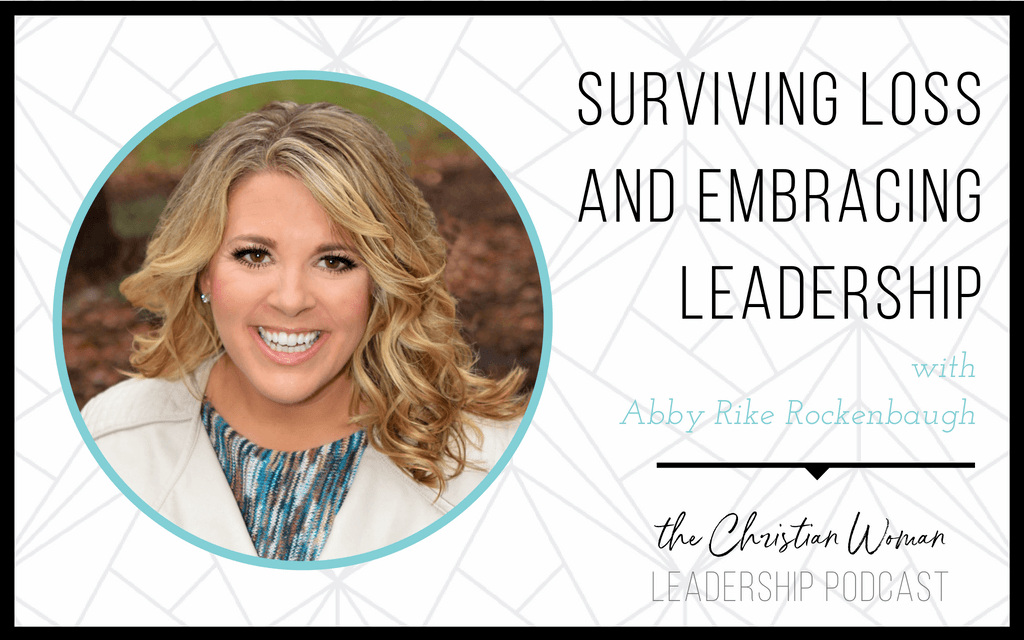 Surviving Loss and Embracing Leadership with Abby Rike Rockenbaugh