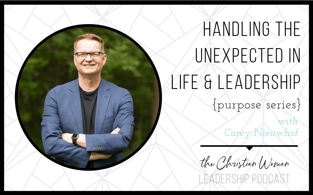 Episode 13: Handling the Unexpected in Life & Leadership with Carey Nieuwhof {Purpose Series}