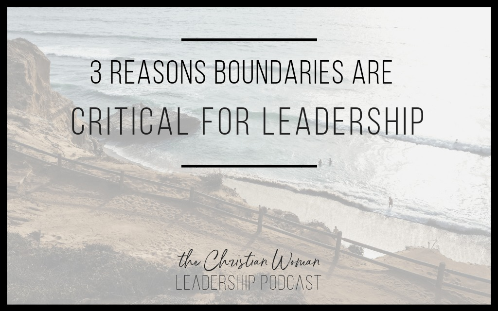 Episode 20: 3 Reasons Boundaries are Critical for Leadership {Relationships Series}