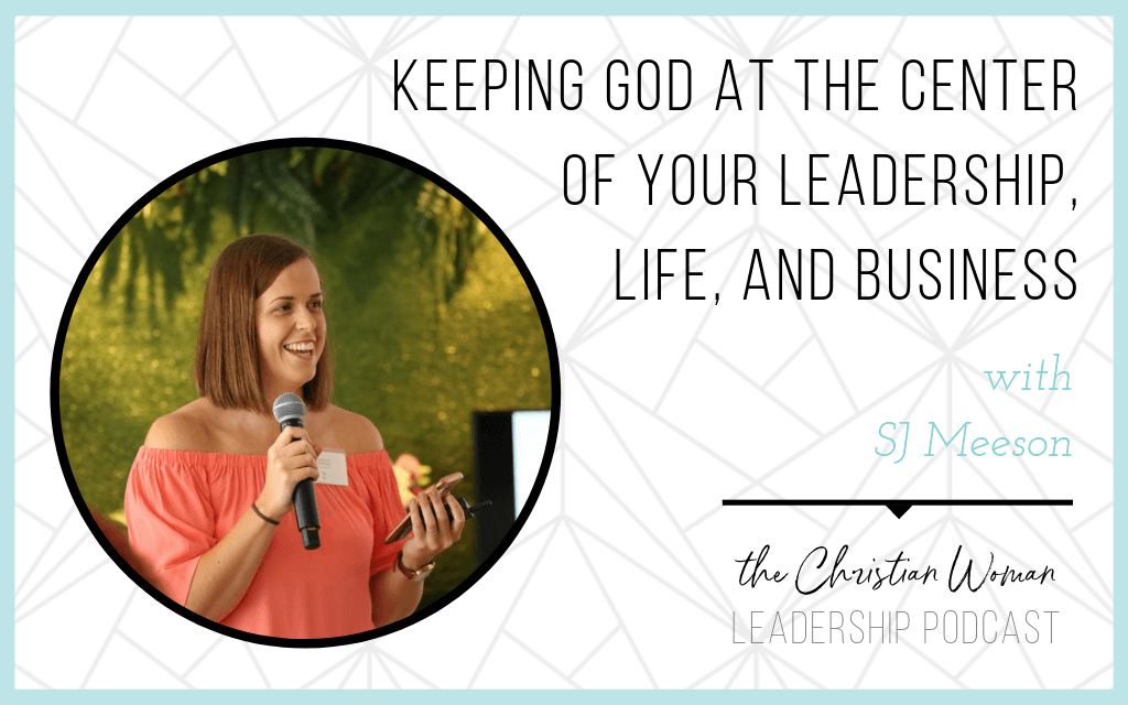 Episode 27: Keeping God at the Center of Your Leadership, Life, and Business with SJ Meeson
