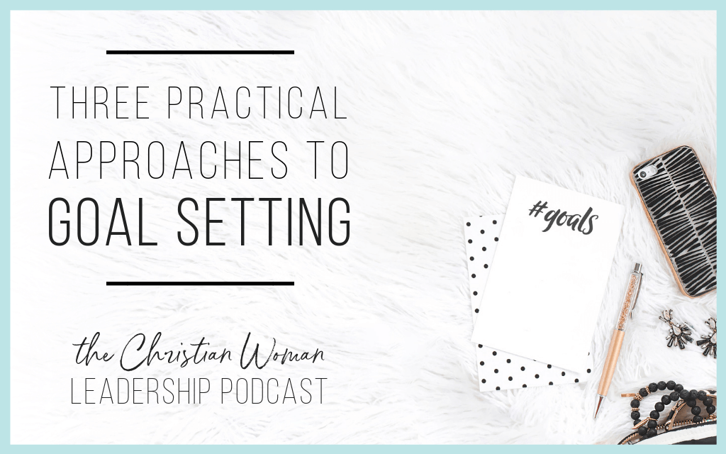 Episode 28: Three Practical Approaches to Goal Setting