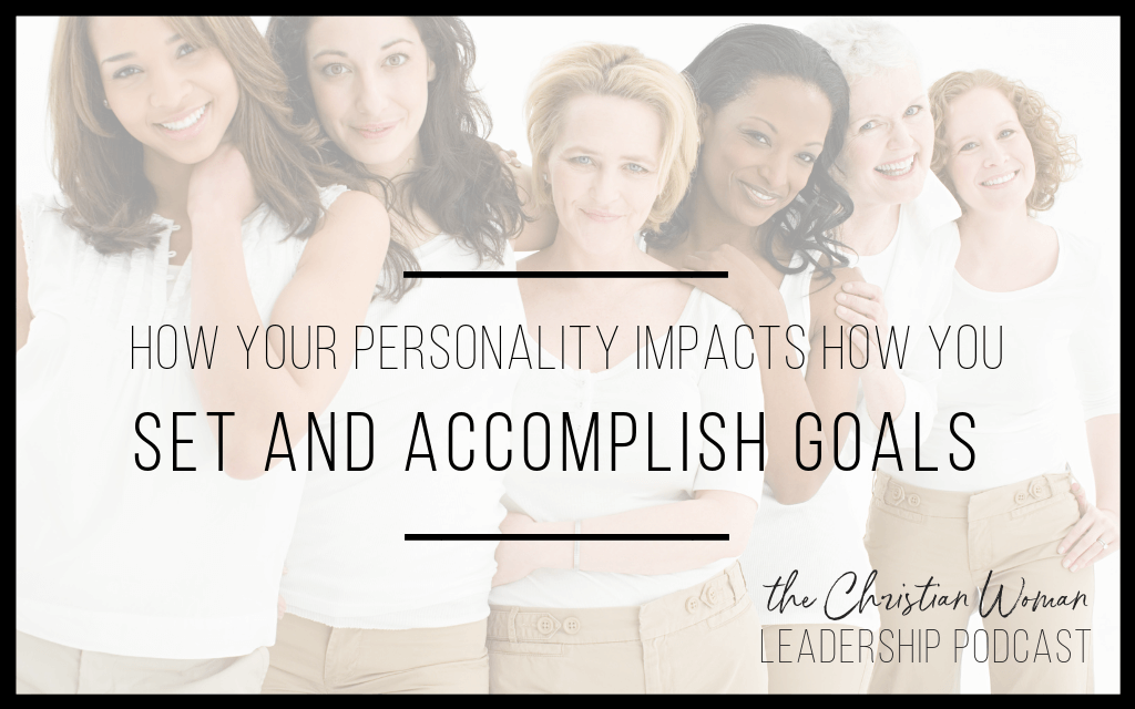 Episode 30: How Your Personality Impacts How You Set and Accomplish Goals