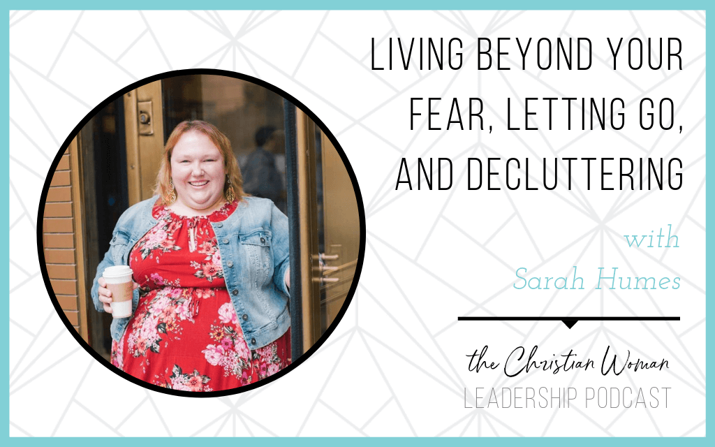 Episode 32: Living Beyond Your Fear, Letting Go, and Decluttering with Sarah Humes