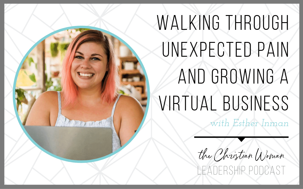 Episode 56: Walking through Unexpected Pain and Growing a Virtual Business with Esther Inman