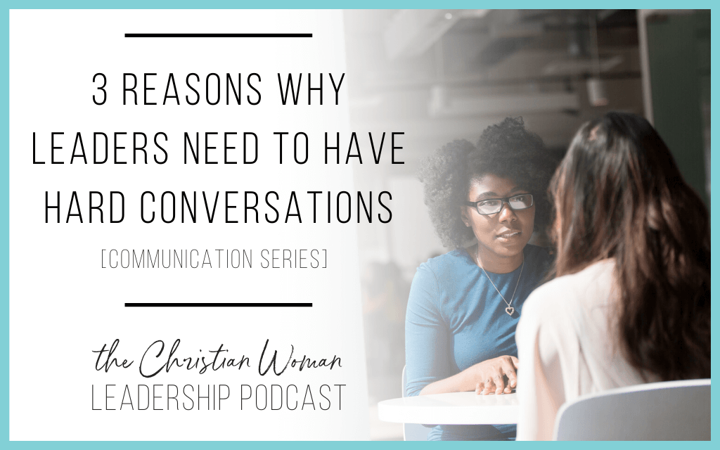 Episode 76: Three Reasons Why Leaders Need to Have Hard Conversations [Communication Series]