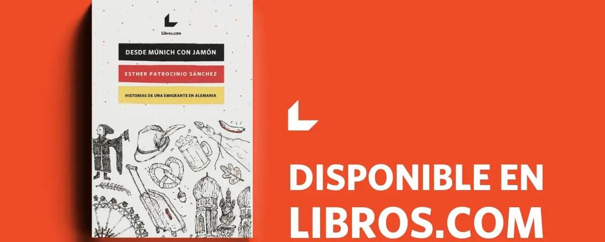 Desde Múnich con Jamón - Libro de Esther Patrocinio - cómpralo en Libros.com https://bit.ly/3yCokxy