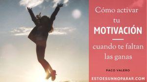Cómo activar tu Motivación cuando te faltan las ganas