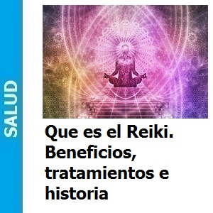 Que es el Reiki. Sus beneficios, tratamientos e historia, Que es el Reiki. Sus beneficios, tratamientos e historia