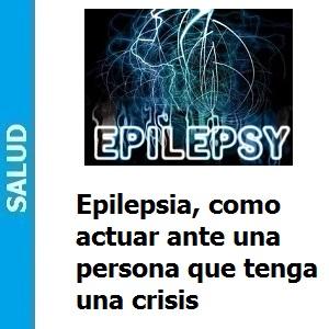 Epilepsia, como actuar ante una persona que tenga una crisis