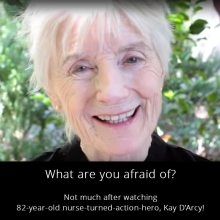 What are you afraid of? Not much after watching 82-year-old nurse-turned-action-hero, Kay D'Arcy!