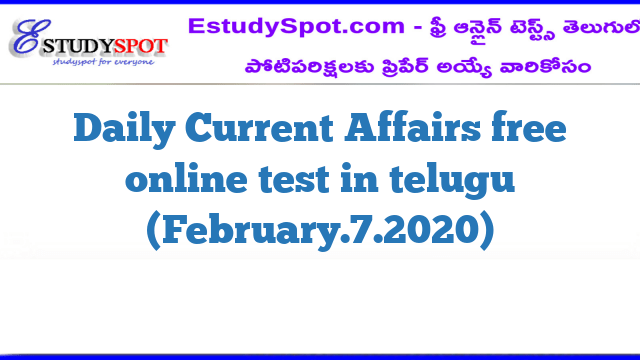 Daily Current Affairs free online test in telugu (February.7.2020)