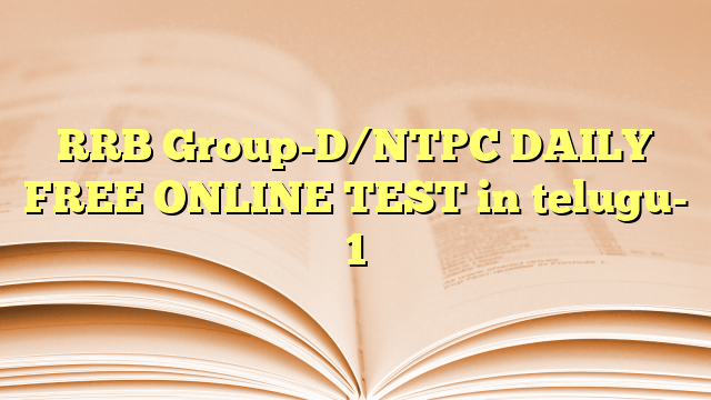 RRB Group-D/NTPC DAILY FREE ONLINE TEST in telugu- 1