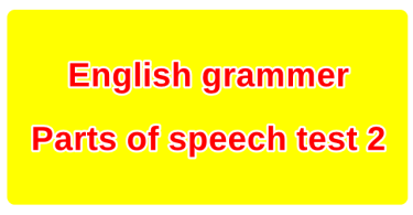 English grammer-Parts of speech test 2