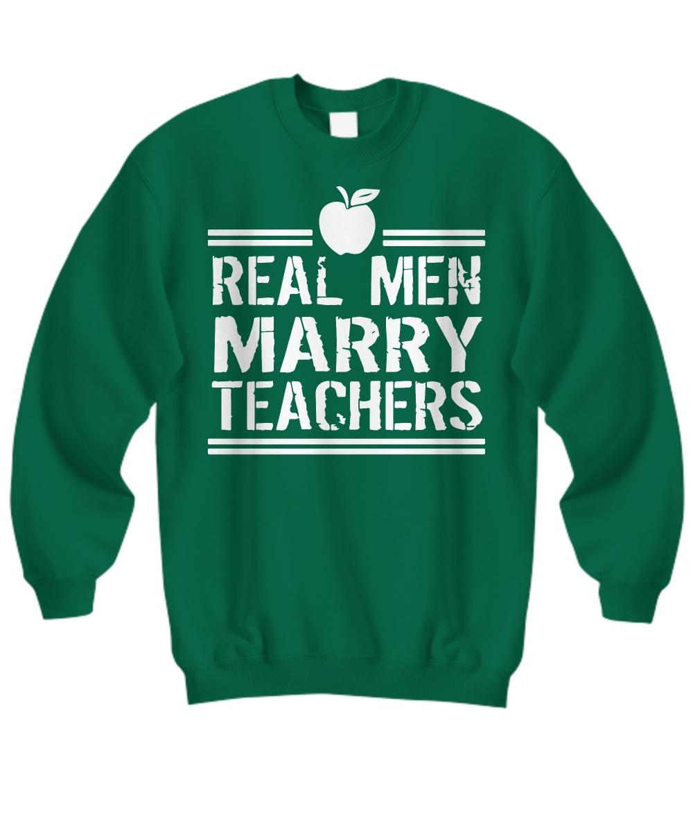 Real men marry teachers apple Sweat