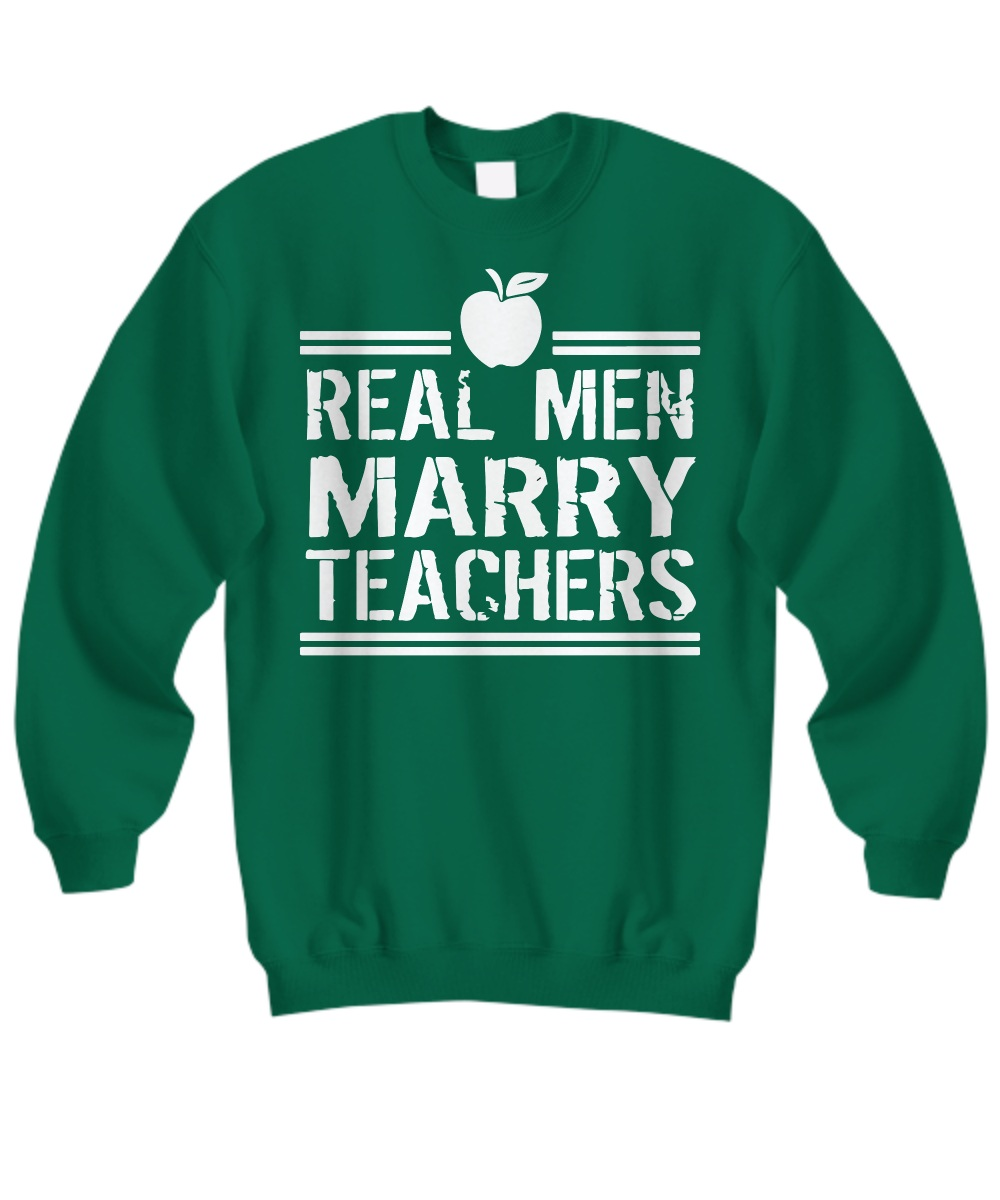 Real men marry teachers apple Sweat