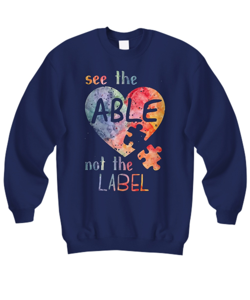 Autism awareness see the able not the label Sweatshirt