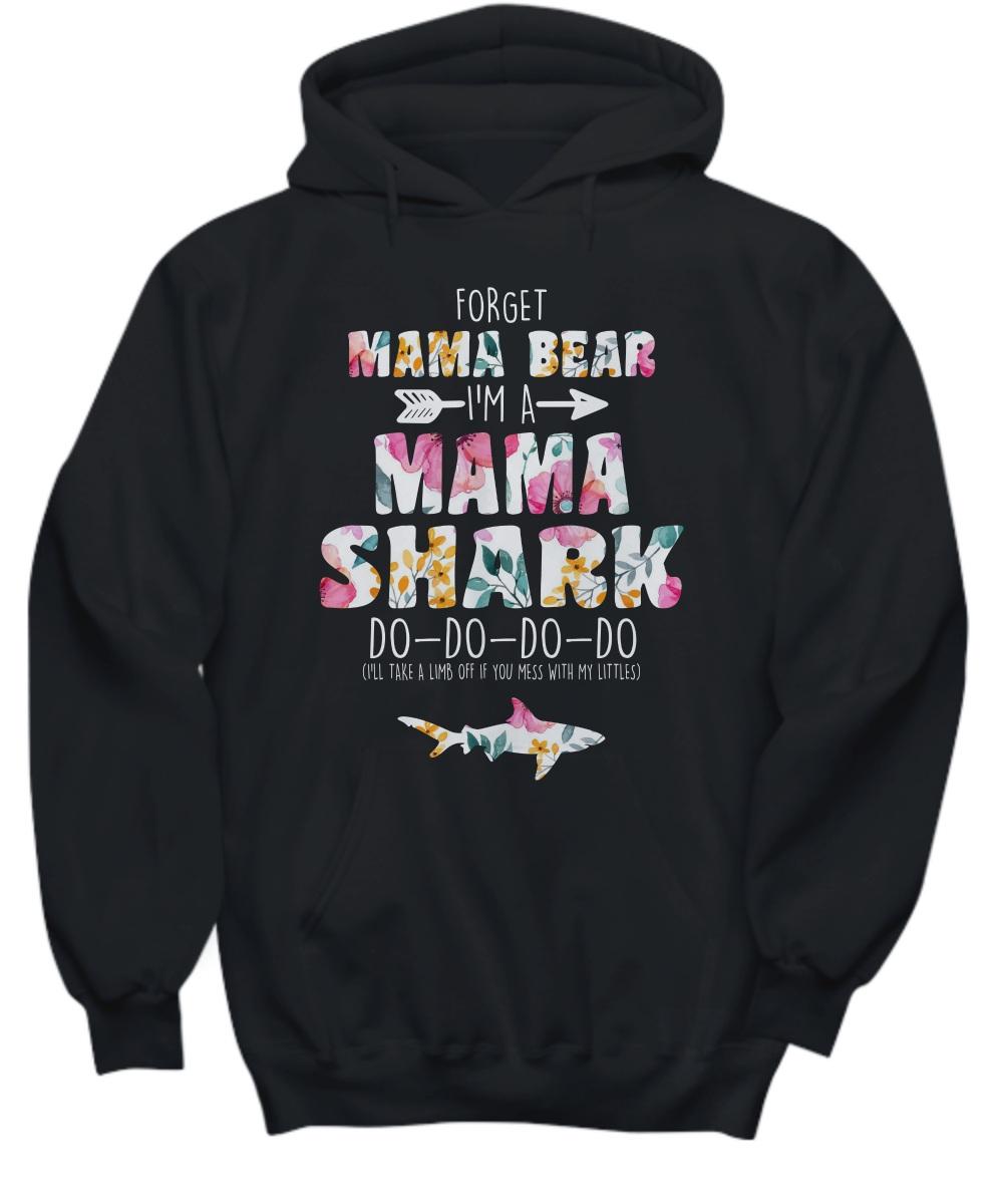 Forget mama bear I'm a mama shark do do do floral Hoodie