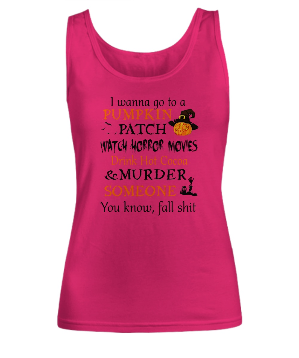 I wanna go to a pumpkin patch watch horror movies Tank top