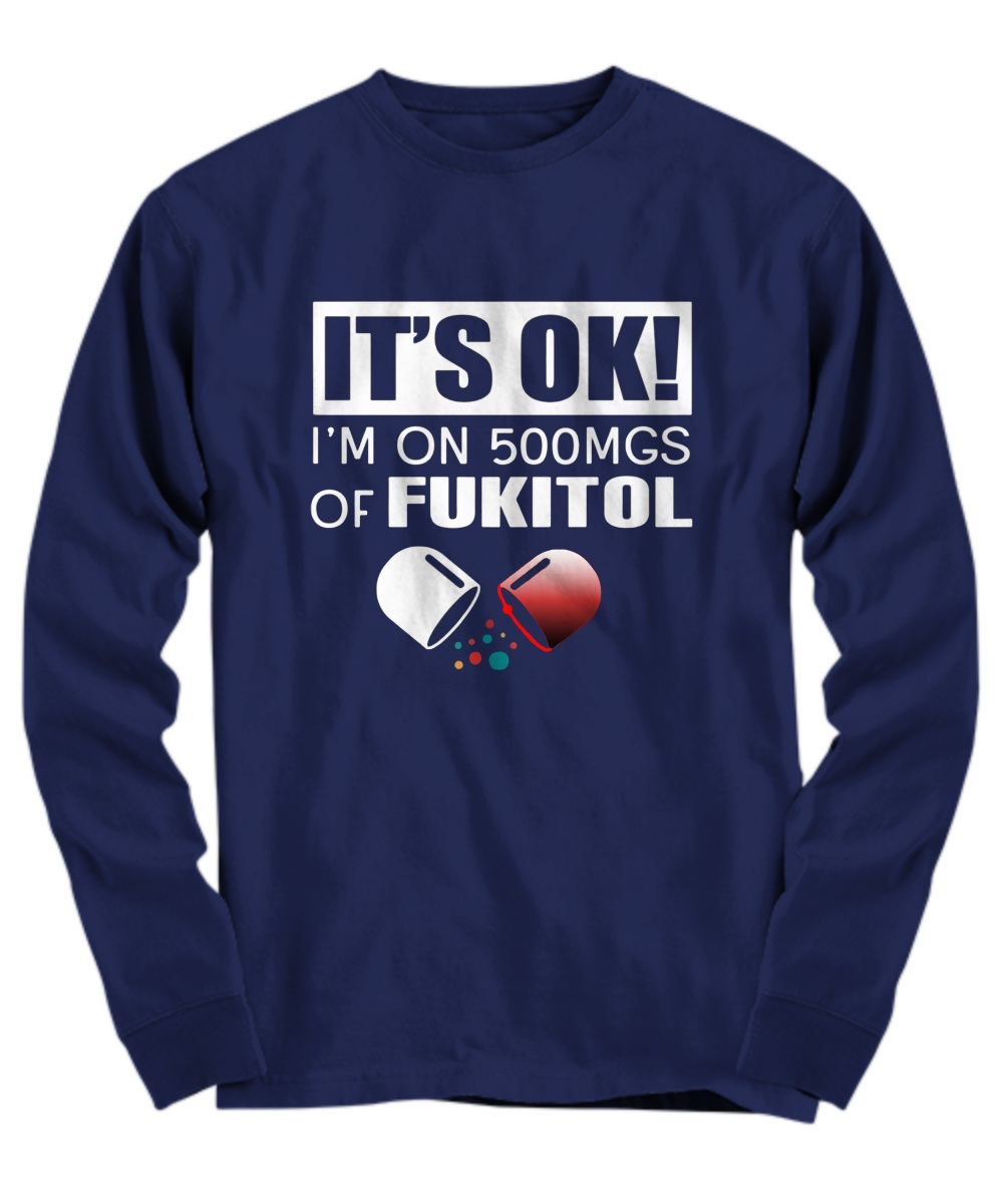 It's ok I'm on 500mgs of fukitol Long sleeve
