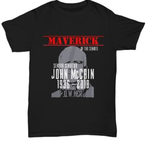 Maverick of the senate senior senator john mccain 1936 - 2018 pow hero Shirt