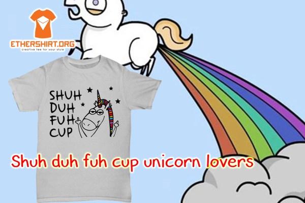 Shuh duh fuh cup unicorn lovers shirt