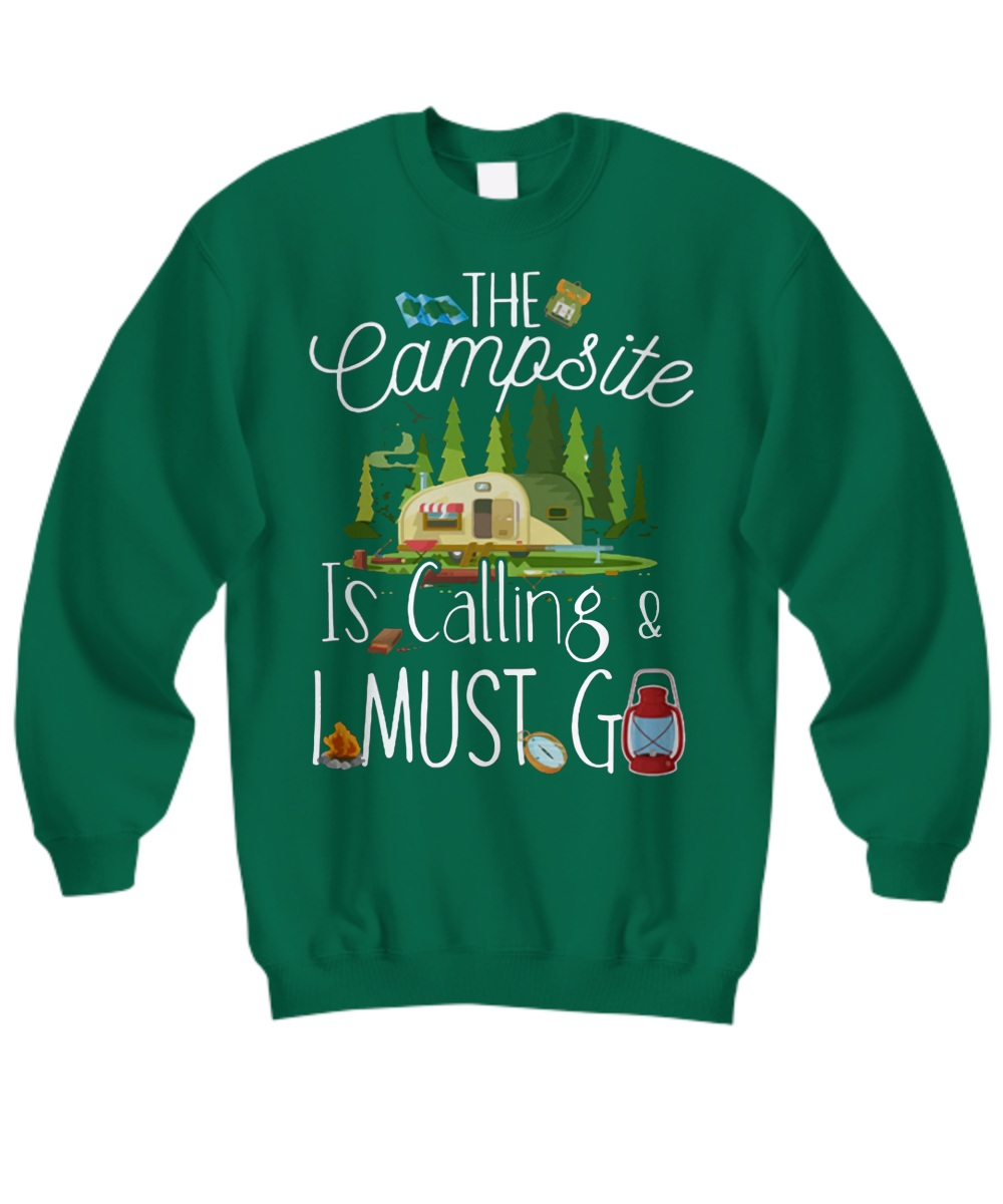 The campsite is calling and I must go Sweatshirt