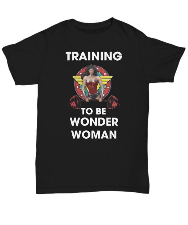 Training to be wonder woman shirt