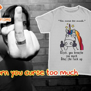 Unicorn you curse too much shirt