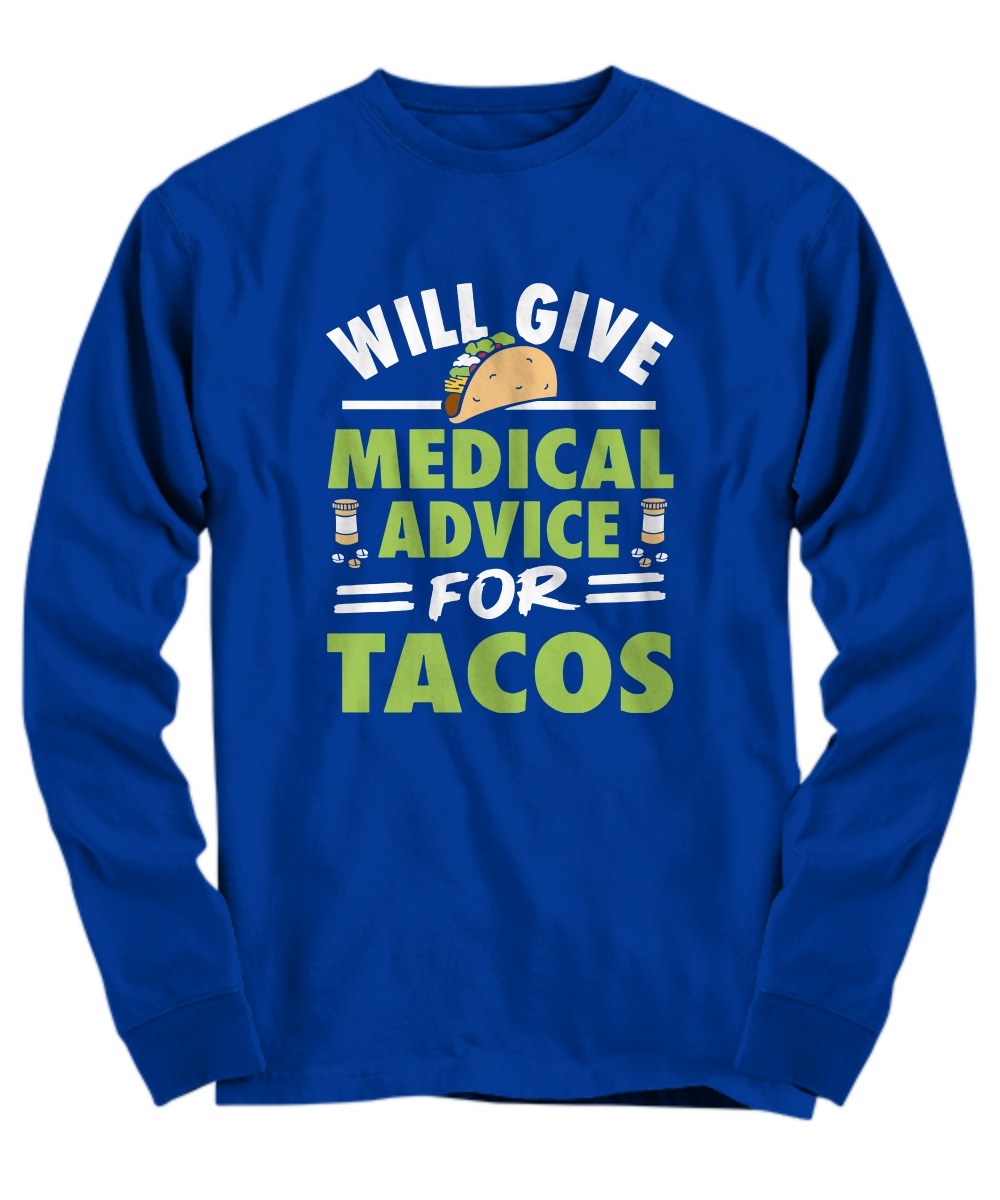 Will give medical advice for tacos Long sleeve