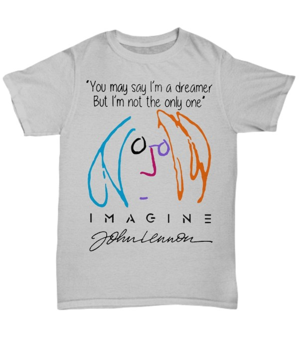 You may say i'm a dreamer but i'm not the only one john lennon signed Shirt