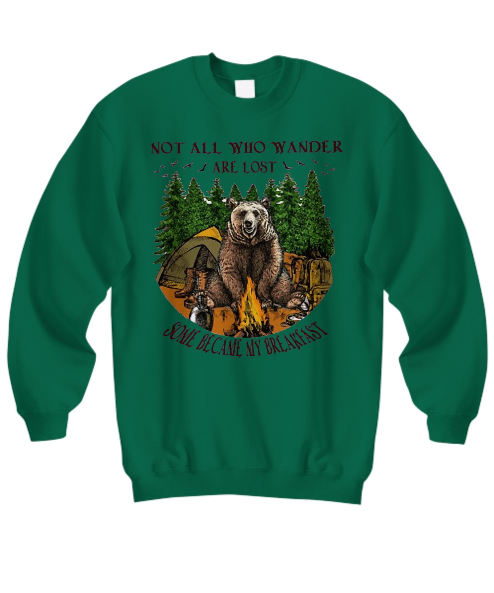 Camping hiking bear not all who wander are lost some become my breakfast Sweatshirt