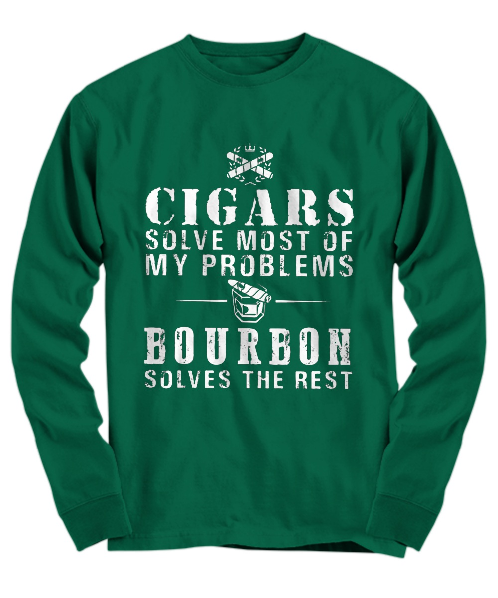 Cigars solve most of my problems Bourbon solves the rest Long Sleeve