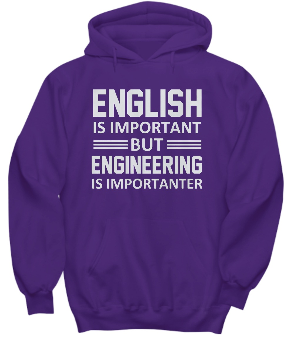 English is important but engineering is importanter Hoodie