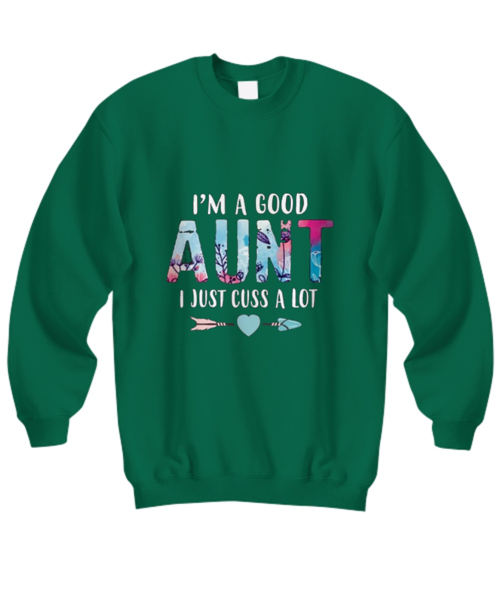 I'm a good aunt I just cuss a lot sweatshirt