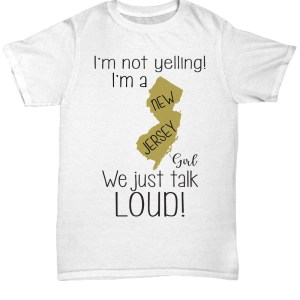 I'm not yelling i'm a new jersey girl we just talk loud shirt