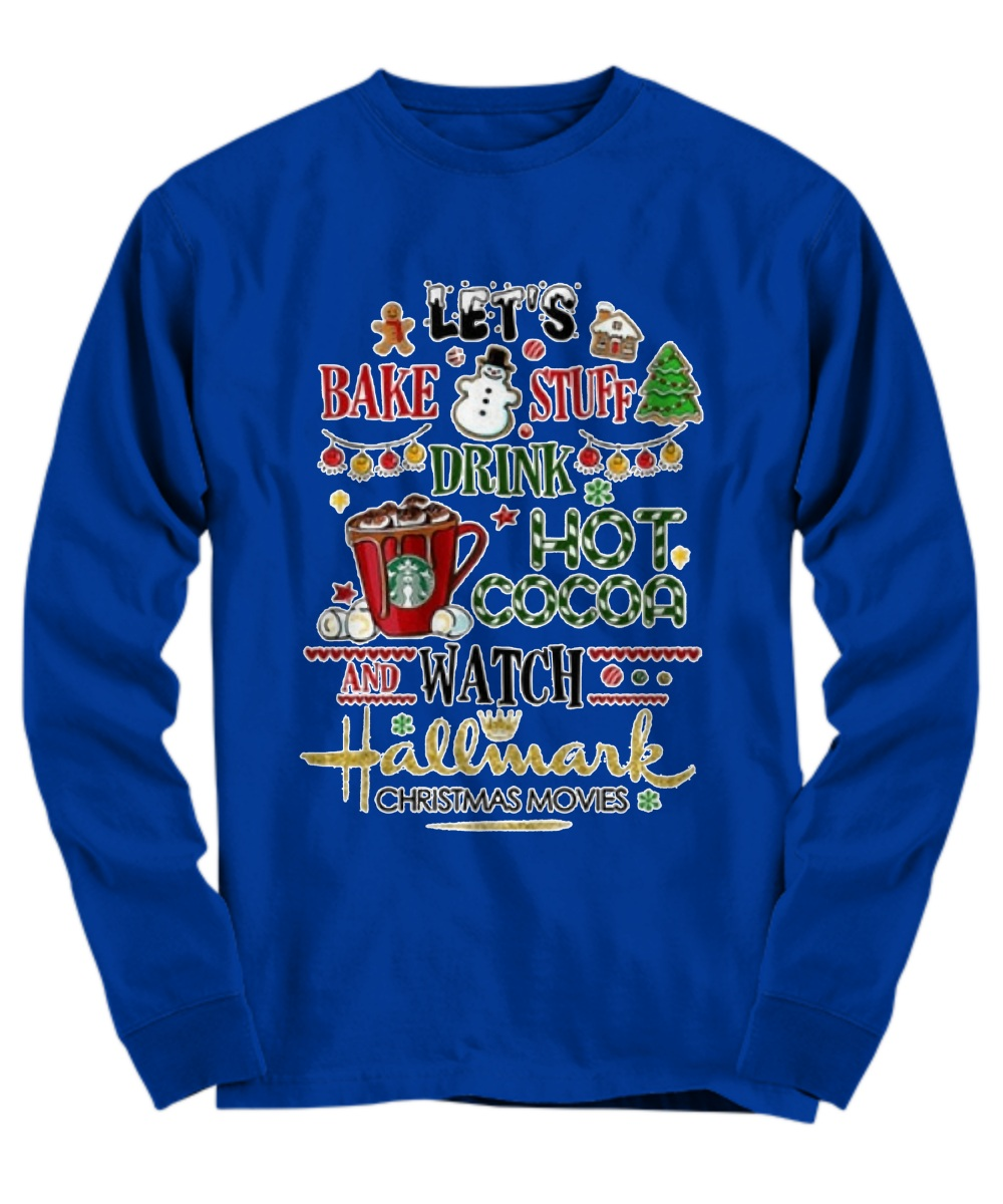 Let's bake stuff drink hot cocoa and watch hallmark christmas movies Long Sleeve