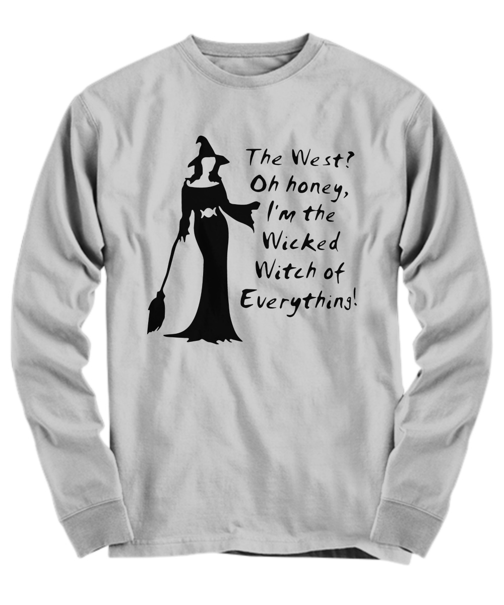 The West oh honey I'm the wicked witch of everything Long Sleeve