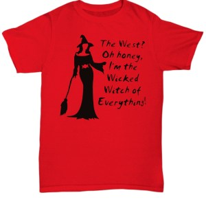 The West oh honey I'm the wicked witch of everything Shirt